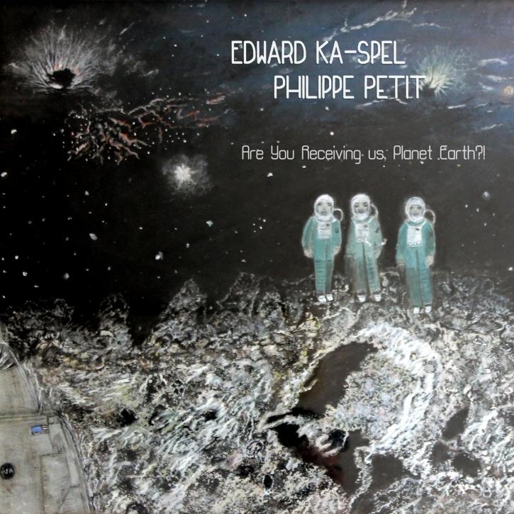 EDWARD KA-SPEL & PHILIPPE PETIT Are you receiving us, Planet Earth!? LP VINYL
