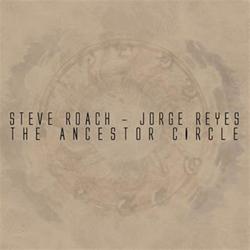 STEVE ROACH / JORGE REYES The Ancestor Circle CD Digipack 2014