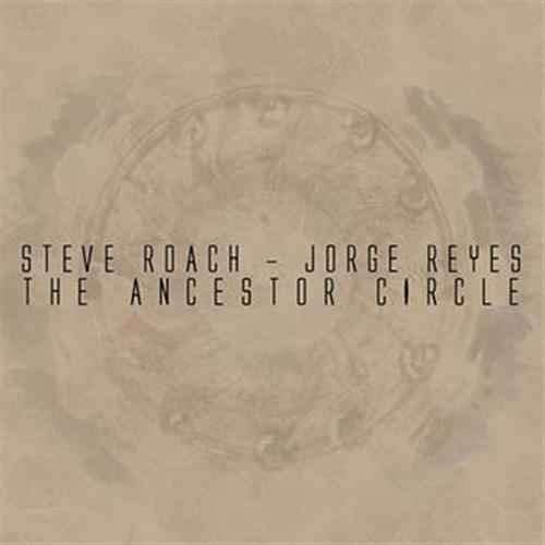 STEVE ROACH / JORGE REYES The Ancestor Circle CD Digipack 2014