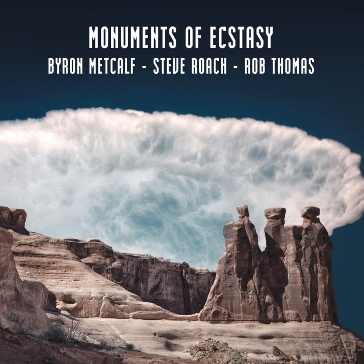 BYRON METCALF, STEVE ROACH & ROB THOMAS Monuments of Ecstasy CD Digipack 2015