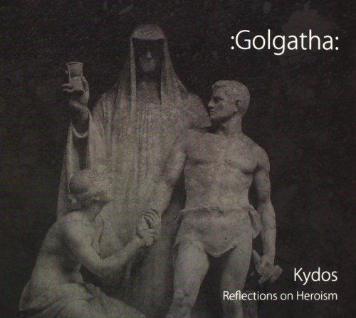 :GOLGATHA: Kydos. Reflections On Heroism CD Digipack 2005