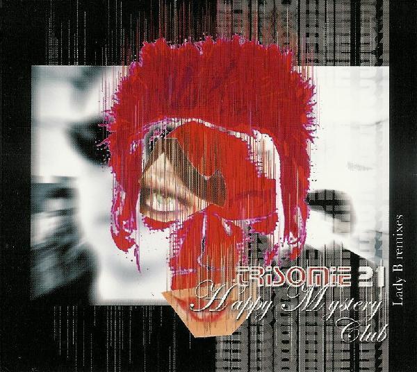 TRISOMIE 21 Happy Mystery Club - Lady B Remix 2CD Digipack 2006