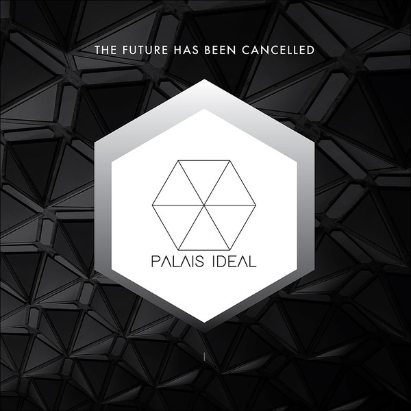 PALAIS IDEAL The Future Has Been Cancelled 10