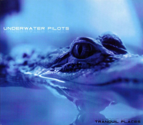 UNDERWATER PILOTS Tranquil Places CD 2004