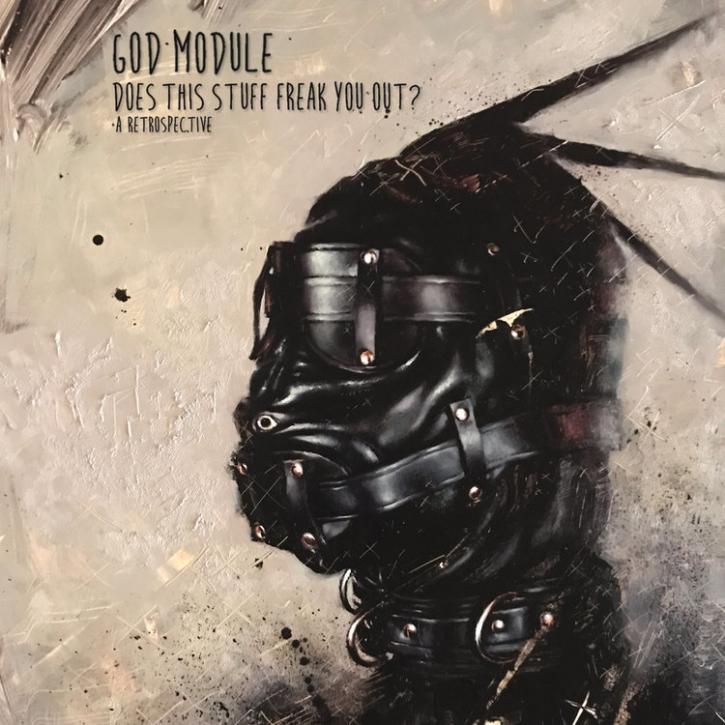GOD MODULE Does this Stuff freak you out? [A Retrospective] 2CD 2017