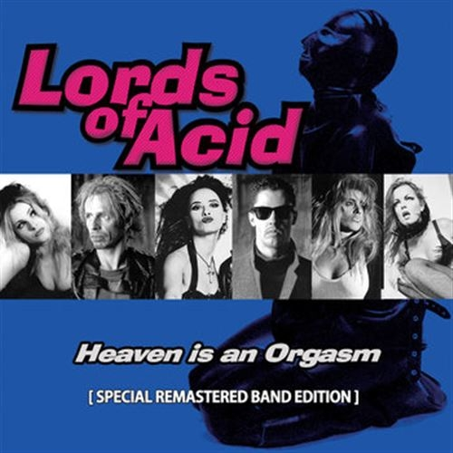 LORDS OF ACID Heaven Is An Orgasm (Special Remastered Band Edition) CD 2017