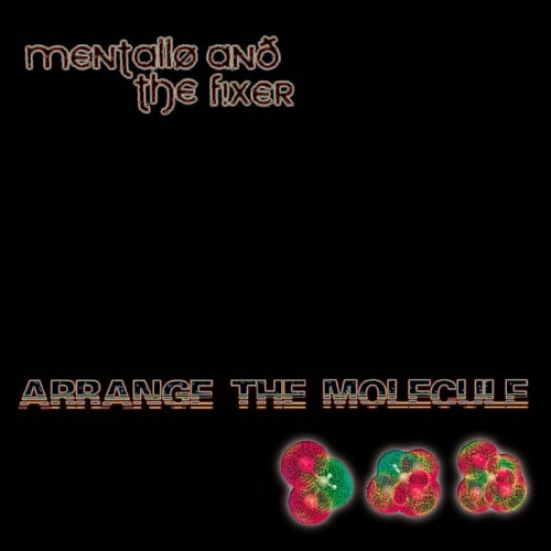 MENTALLO & THE FIXER Arrange The Molecule CD 2017 (VÖ 13.10)