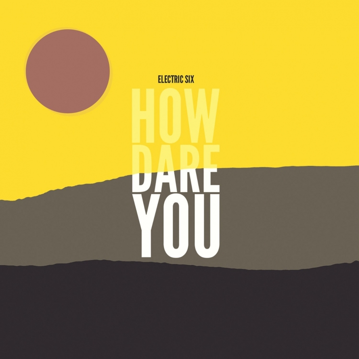 ELECTRIC SIX How Dare You ? CD 2017