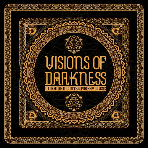 Visions of Darkness [in Iranian contemporary Music] 2CD 2017 Cold Spring