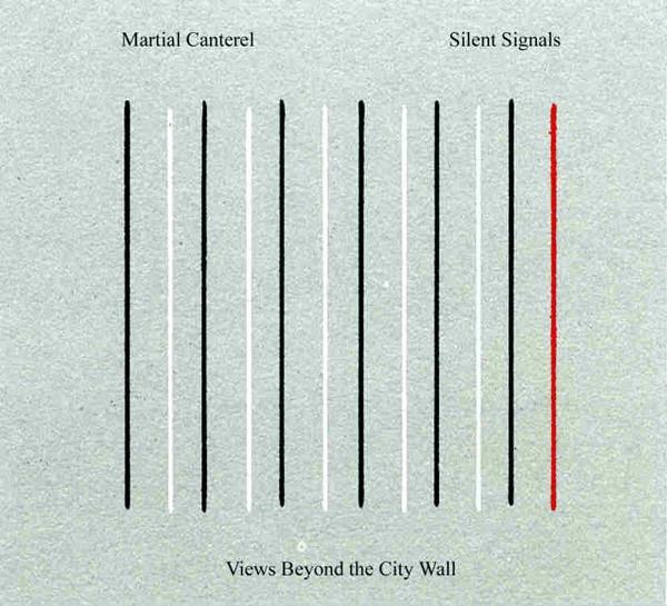 MARTIAL CANTEREL / SILENT SIGNALS Views beyond the City Wall CD Digipack 2017