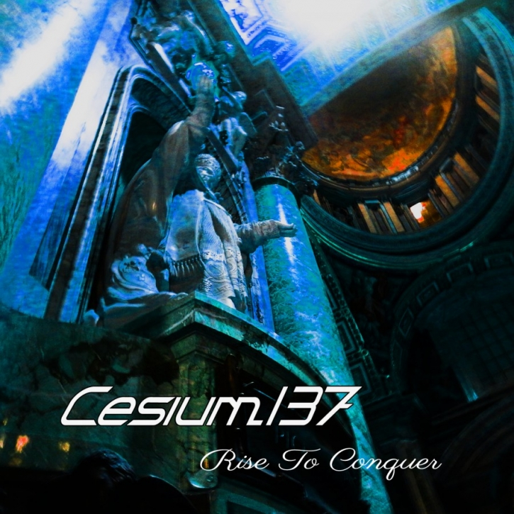 CESIUM_137 Rise To Conquer CD 2018 (VÖ 19.01)