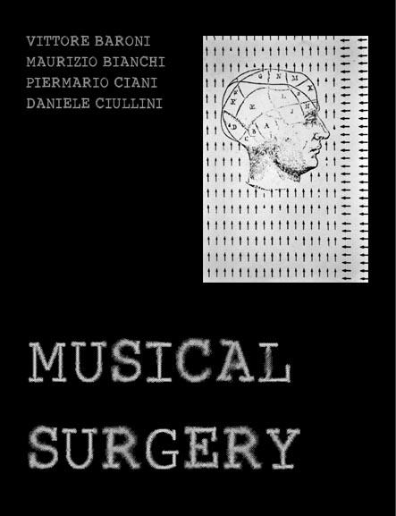 VITTORE BARONI/MAURIZIO BIANCHI/PIERMARIO CIANI/DANIELE CIULLINI Musical Surgery CD 2018