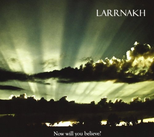 LARRNAKH Now Will You Believe? CD Digipack 2010