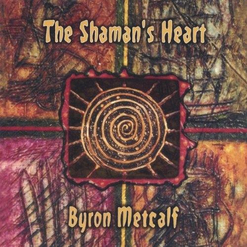 BYRON METCALF with STEVE ROACH The Shaman's Heart 1 CD Digipack 2005