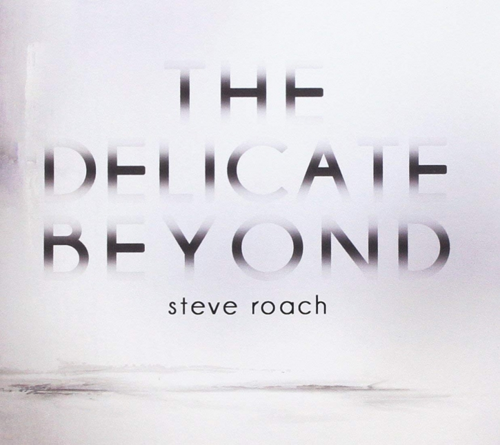 STEVE ROACH The Delicate Beyond CD Digipack 2014