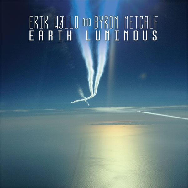 ERIK WOLLO & BYRON METCALF Earth Luminous CD Digipack 2016
