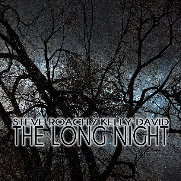 STEVE ROACH / Kelly David The Long Night CD Digipack 2014