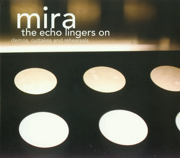 MIRA The Echo The Echo Lingers On (Demos, Outtakes And Rehearsals) CD 2011
