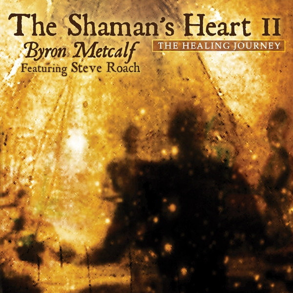 BYRON METCALF with STEVE ROACH The Shaman's Heart 2 CD Digipack 2011