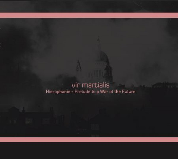 VIR MARTIALIS Hierophanie - Prelude To A War Of The Future CD Digipack 2013