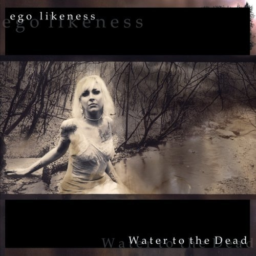 EGO LIKENESS Water to the Dead [expanded] CD 2013