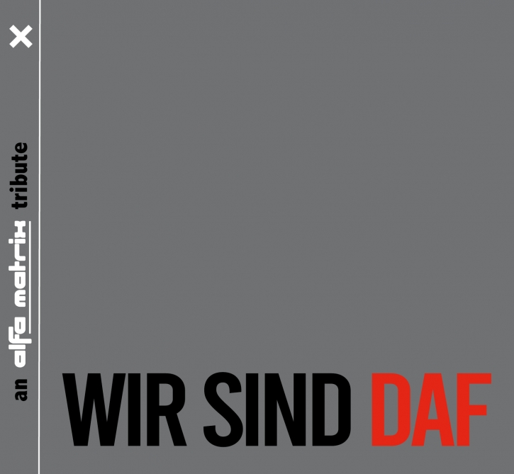 Wir Sind DAF - an alfa matrix tribute compilation CD 2020 (VÖ 02.10)