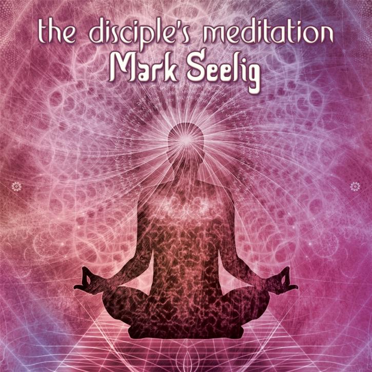MARK SEELIG The Disciple's Meditation CD Digipack 2021