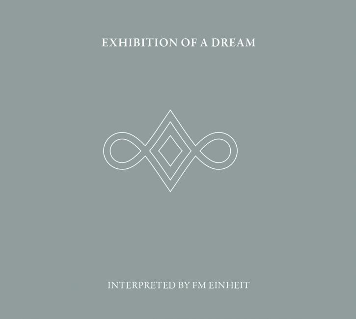 FM EINHEIT Exhibition of a Dream 2CD Digipack 2021