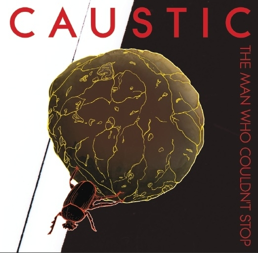 CAUSTIC The Man who couldn't stop CD 2012