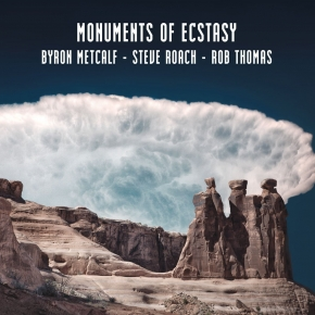 BYRON METCALF, STEVE ROACH & ROB THOMAS Monuments of Ecstasy CD Digipack 2015