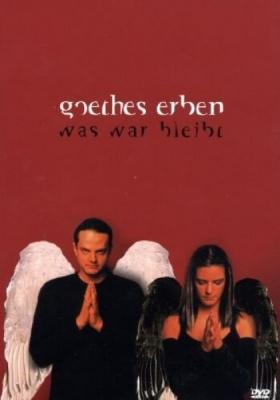 GOETHES ERBEN Was War Bleibt 2DVD 2002