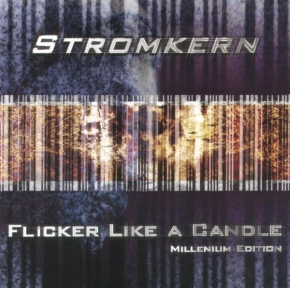 STROMKERN Flicker Like A Candle : Millenium Edition CD 2001