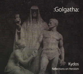 :GOLGATHA: Kydos. Reflections On Heroism CD Digipack 2005