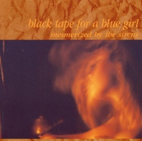 BLACK TAPE FOR A BLUE GIRL Mesmerized By The Sirens CD 1991