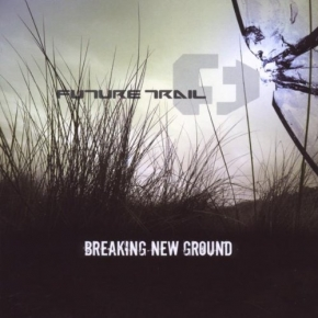 FUTURE TRAIL Breaking New Ground CD 2009