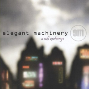 ELEGANT MACHINERY A Soft Exchange CD 2008