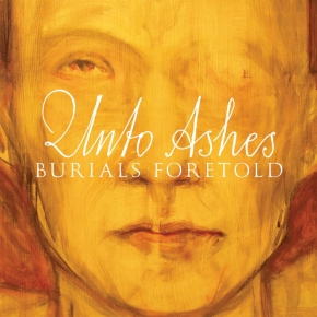 UNTO ASHES Burials Foretold CD Digipack 2012