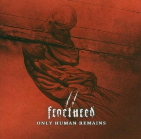 FRACTURED Only Human Remains CD 2005