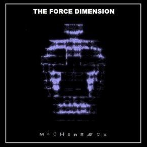 THE FORCE DIMENSION Machinesex CD Digipack 2017