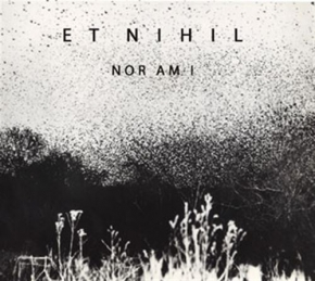 ET NIHIL Nor am I CD Digipack 2017