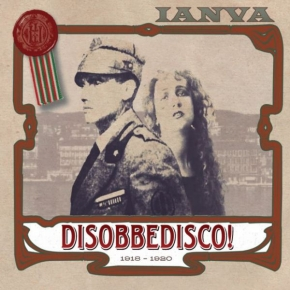 IANVA Disobbedisco! 1918 - 1920 [third edition] CD 2017
