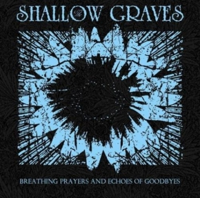SHALLOW GRAVES Breathing Prayers and Echoes of Goodbyes CD Digipack 2017 LTD.500
