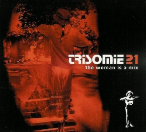 TRISOMIE 21 The Woman Is A Mix 2CD Digipack 2006