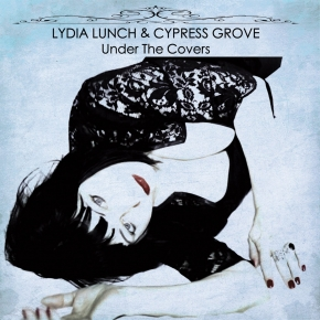 LYDIA LUNCH & CYPRESS GROVE Under The Covers CD 2017