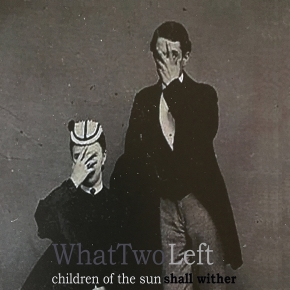 WHAT TWO LEFT Children of the Sun shall Wither + What Two Left EP CD 2017 LTD.500