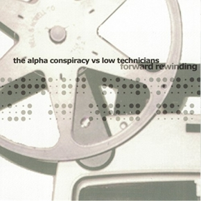 THE ALPHA CONSPIRACY vs. LOW TECHNICIANS Forward Rewind CD 2001