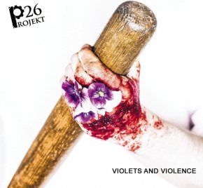 PROJEKT 26 Violets and Violence CD Digipack 2017