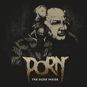 PORN The Ogre Inside CD Digipack 2017