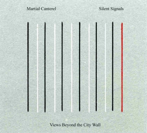 MARTIAL CANTEREL / SILENT SIGNALS Views beyond the City Wall CD Digipack 2017