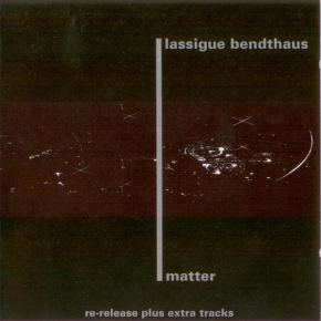 LASSIGUE BENDTHAUS Matter CD 1995